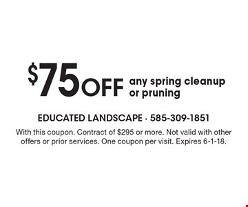 $75 OFF any spring cleanup or pruning. With this coupon. Contract of $295 or more. Not valid with other offers or prior services. One coupon per visit. Expires 6-1-18.