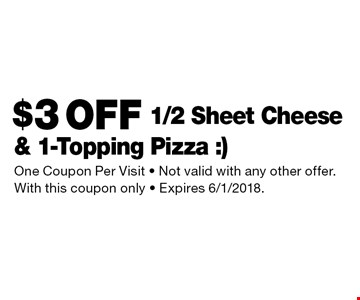 $3 OFF 1/2 Sheet Cheese & 1-Topping Pizza. One Coupon Per Visit. Not valid with any other offer. With this coupon only. Expires 6/1/2018.