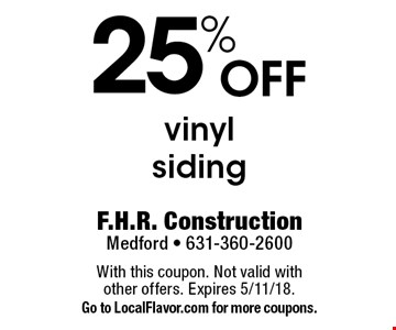 25% OFF vinyl siding. With this coupon. Not valid with other offers. Expires 5/11/18. Go to LocalFlavor.com for more coupons.