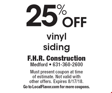 25% off vinyl siding. Must present coupon at time of estimate. Not valid with other offers. Expires 8/17/18. Go to LocalFlavor.com for more coupons.