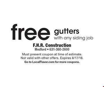 Free gutters with any siding job. Must present coupon at time of estimate. Not valid with other offers. Expires 8/17/18. Go to LocalFlavor.com for more coupons.