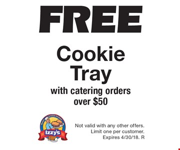 FREE Cookie Tray with catering orders over $50. Not valid with any other offers. Limit one per customer. Expires 4/30/18. R