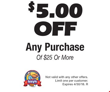 $5.00 Off Any Purchase Of $25 Or More. Not valid with any other offers. Limit one per customer. Expires 4/30/18. R