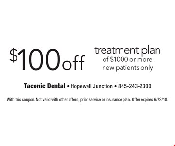 $100 off treatment plan of $1000 or more. New patients only. With this coupon. Not valid with other offers, prior service or insurance plan. Offer expires 6/22/18.