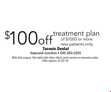 $100 off treatment plan of $1000 or more new patients only. With this coupon. Not valid with other offers, prior service or insurance plan. Offer expires 10-26-18.