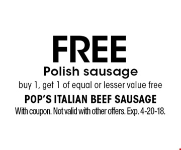 Free Polish sausage. Buy 1, get 1 of equal or lesser value free. With coupon. Not valid with other offers. Exp. 4-20-18.