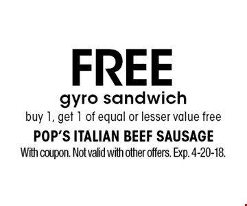 Free gyro sandwich. Buy 1, get 1 of equal or lesser value free. With coupon. Not valid with other offers. Exp. 4-20-18.