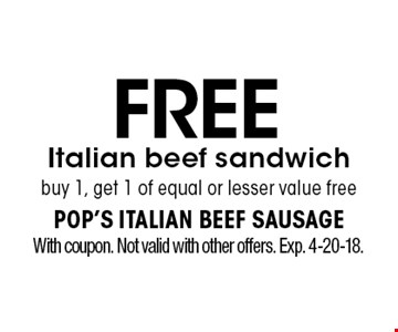 Free Italian beef sandwich. Buy 1, get 1 of equal or lesser value free. With coupon. Not valid with other offers. Exp. 4-20-18.