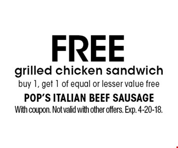 Free grilled chicken sandwich. Buy 1, get 1 of equal or lesser value free. With coupon. Not valid with other offers. Exp. 4-20-18.