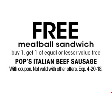 Free meatball sandwich. Buy 1, get 1 of equal or lesser value free. With coupon. Not valid with other offers. Exp. 4-20-18.