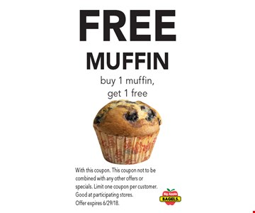 Free Muffin buy 1 muffin, get 1 free. With this coupon. This coupon not to be combined with any other offers or specials. Limit one coupon per customer. Good at participating stores. Offer expires 6/29/18.