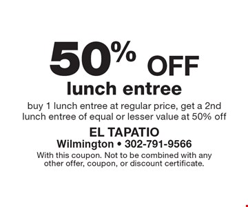 50% off lunch entree buy 1 lunch entree at regular price, get a 2nd lunch entree of equal or lesser value at 50% off. With this coupon. Not to be combined with anyother offer, coupon, or discount certificate.