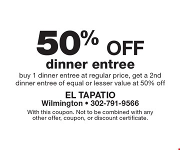 50% off dinner entree buy 1 dinner entree at regular price, get a 2nd dinner entree of equal or lesser value at 50% off. With this coupon. Not to be combined with anyother offer, coupon, or discount certificate.
