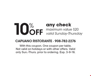 10% Off any check. Maximum value $20. Valid Sunday-Thursday. With this coupon. One coupon per table. Not valid on holidays or with other offers. Valid only Sun.-Thurs. prior to ordering. Exp. 3-9-18.