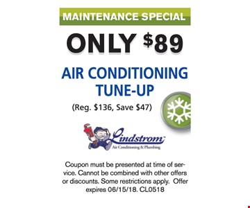 Only $89 Air Conditioning Tune-Up. Coupon must be presented at the time of service. Cannot be combined with other offers or discounts. Some restrictions apply CL0518.
