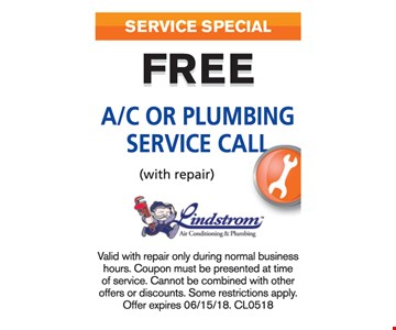 Free A/C or Plumbing Service Call with repair. Valid with repair only during normal business hours. Coupon must be presented at the time of service. Cannot be combined with other offers or discounts. Some restrictions apply CL0518.