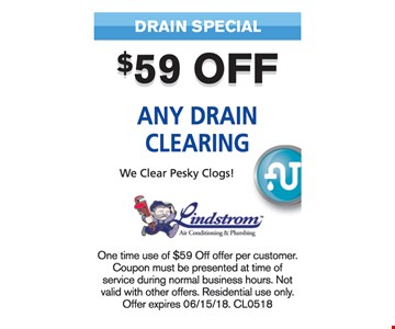 $59 Off any Drain Clearing. One time use of $59 off offer per customer. Coupon must be presented at the time of service. Cannot be combined with other offers or discounts. Some restrictions apply CL0518.