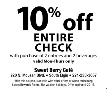 10% off entire check with purchase of 2 entrees and 2 beverages. Valid Mon-Thurs only. With this coupon. Not valid with other offers or when redeeming Sweet Rewards Points. Not valid on holidays. Offer expires 4-20-18.
