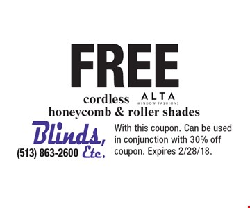 Free cordless ALTA honeycomb & roller shades. With this coupon. Can be used in conjunction with 30% off coupon. Expires 2/28/18.