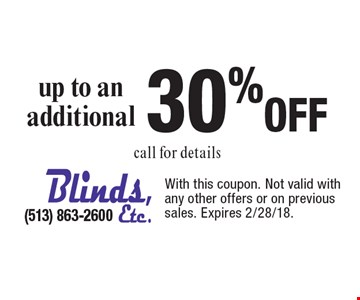 Up to additional 30%off. Call for details. With this coupon. Not valid with any other offers or on previous sales. Expires 2/28/18.