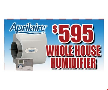 $595 Whole House Humidifier.