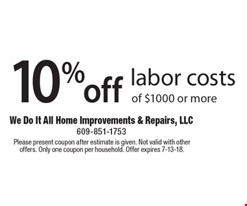 10% off labor costs of $1000 or more. Please present coupon after estimate is given. Not valid with other offers. Only one coupon per household. Offer expires 7-13-18.