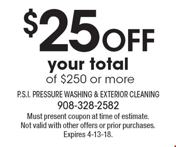 $25 Off your total of $250 or more. Must present coupon at time of estimate. Not valid with other offers or prior purchases. Expires 4-13-18.