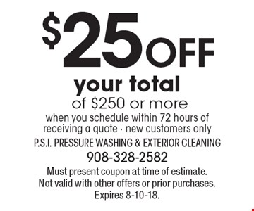 $25 Off your total of $250 or more when you schedule within 72 hours of receiving a quote - new customers only. Must present coupon at time of estimate. Not valid with other offers or prior purchases. Expires 8-10-18.