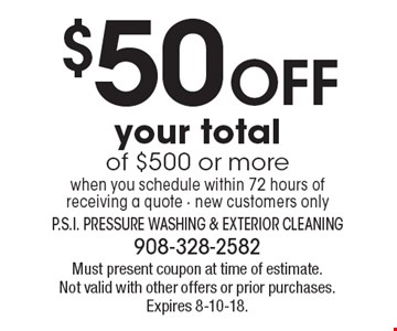 $50 Off your total of $500 or more when you schedule within 72 hours of receiving a quote - new customers only. Must present coupon at time of estimate. Not valid with other offers or prior purchases. Expires 8-10-18.