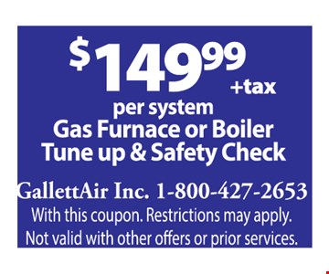 $149.99 per system gas furnace or boiler tune up & safety check