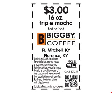 $3.00 16 oz. triple mochahot or iced. Expires 6/30/18. Applies to favorite lattes, creme freeze smoothies, tea lattes and hot chocolates. Good at these locations only. No copies of this coupon will be accepted.  Not good with any other offer.  For franchise information,visit biggby.comGo to LocalFlavor.com for more coupons.
