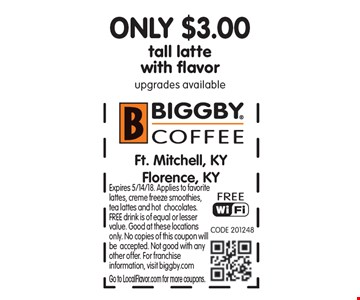 ONLY $3.00 tall latte with flavor-upgrades available. Expires 5/14/18. Applies to favorite lattes, creme freeze smoothies, tea lattes and hot chocolates. FREE drink is of equal or lesser value. Good at these locations only. No copies of this coupon will be accepted. Not good with any other offer. For franchise information, visit biggby.com. Go to LocalFlavor.com for more coupons.