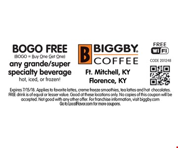 Buy any grande/super specialty beverage, get one free. Expires 7/15/18. Applies to favorite lattes, creme freeze smoothies, tea lattes and hotchocolates. FREE drink is of equal or lesser value. Good at these locations only. No copies of this coupon will beaccepted. Not good with any other offer. For franchise information, visit biggby.comGo to LocalFlavor.com for more coupons.