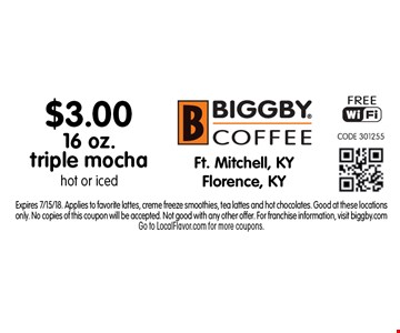 $3.00 16 oz. triple mocha hot or iced. Expires 7/15/18. Applies to favorite lattes, creme freeze smoothies, tea lattes and hot chocolates. Good at these locations only. No copies of this coupon will be accepted. Not good with any other offer. For franchise information, visit biggby.com. Go to LocalFlavor.com for more coupons.