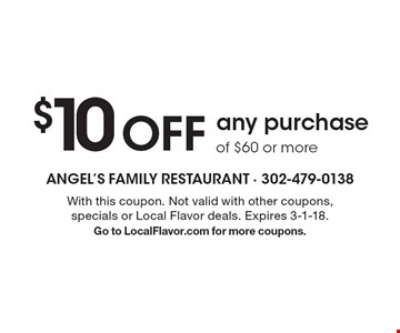 $10 OFF any purchase of $60 or more. With this coupon. Not valid with other coupons, specials or Local Flavor deals. Expires 3-1-18. Go to LocalFlavor.com for more coupons.