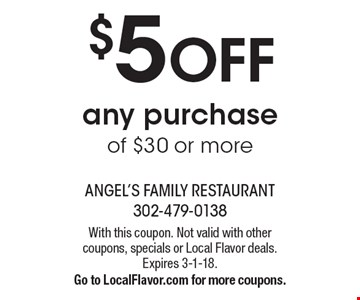 $5 OFF any purchase of $30 or more. With this coupon. Not valid with other coupons, specials or Local Flavor deals. Expires 3-1-18. Go to LocalFlavor.com for more coupons.