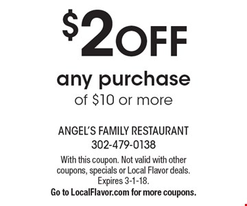 $2 OFF any purchase of $10 or more. With this coupon. Not valid with other coupons, specials or Local Flavor deals. Expires 3-1-18. Go to LocalFlavor.com for more coupons.