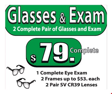 Glasses and exam. 2 complete pair of glasses and exam. $79 complete.