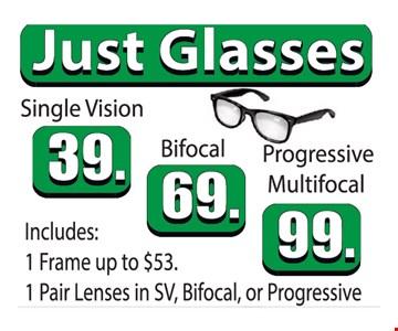 Single vision glasses $39. Bifocals $69. Progressive Multifocals $99