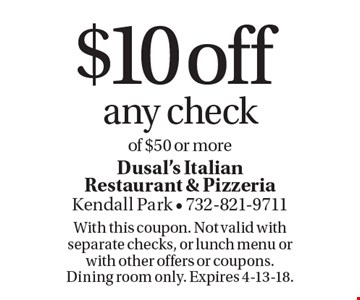 $10 off any checkof $50 or more. With this coupon. Not valid with separate checks, or lunch menu or with other offers or coupons. Dining room only. Expires 4-13-18.