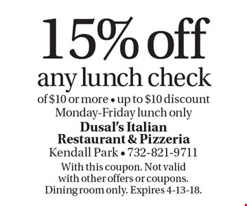 15% off any lunch check of $10 or more. Up to $10 discount Monday - Friday lunch only. With this coupon. Not valid with other offers or coupons. Dining room only. Expires 4-13-18.