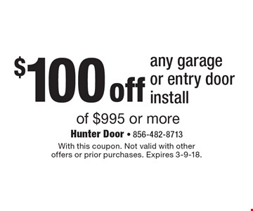 $100 off any garage or entry door install of $995 or more. With this coupon. Not valid with other offers or prior purchases. Expires 3-9-18.