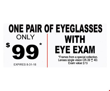 One pair of glasses with eye exam only $99. Frames from special collection.