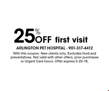 25% Off first visit. With this coupon. New clients only. Excludes food and preventatives. Not valid with other offers, prior purchases or Urgent Care hours. Offer expires 5-25-18.