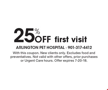 25% off first visit. With this coupon. New clients only. Excludes food and preventatives. Not valid with other offers, prior purchases or Urgent Care hours. Offer expires 7-20-18.