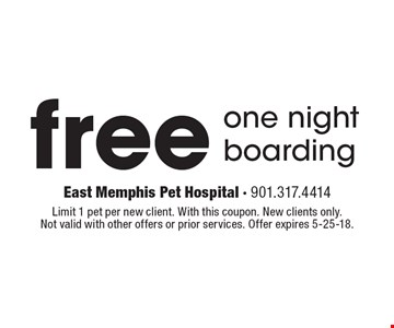 Free one night boarding. Limit 1 pet per new client. With this coupon. New clients only. Not valid with other offers or prior services. Offer expires 5-25-18.