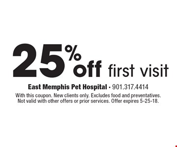 25% off first visit. With this coupon. New clients only. Excludes food and preventatives. Not valid with other offers or prior services. Offer expires 5-25-18.