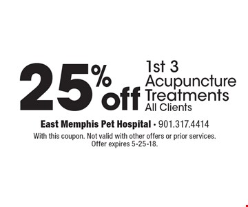 25% off 1st 3 Acupuncture Treatments. All Clients. With this coupon. Not valid with other offers or prior services. Offer expires 5-25-18.