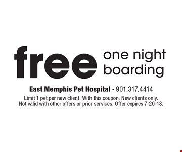 Free one night boarding. Limit 1 pet per new client. With this coupon. New clients only. Not valid with other offers or prior services. Offer expires 7-20-18.