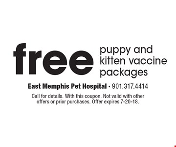 Free puppy and kitten vaccine packages. Call for details. With this coupon. Not valid with other offers or prior purchases. Offer expires 7-20-18.